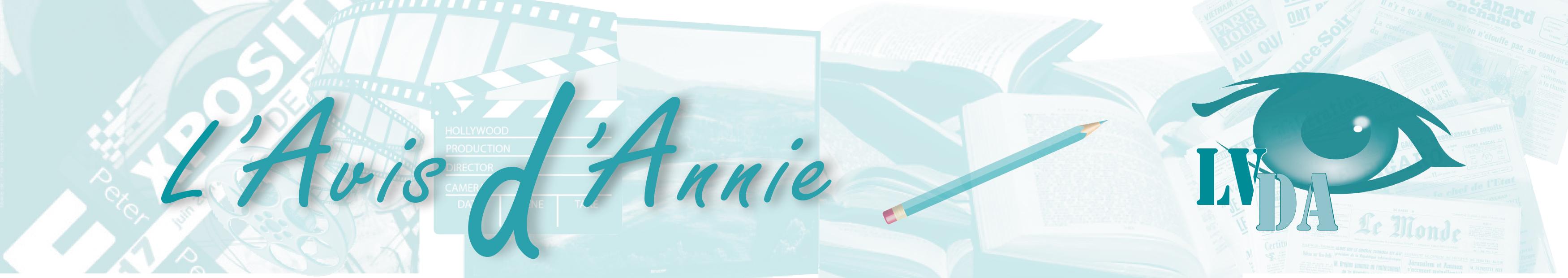 L'Avis d'Annie - Un avis personnel, sur un film, une exposition, un livre et un billet d'humeur, en lien avec l'actualité